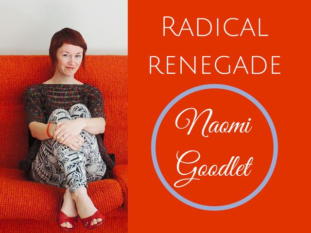 Radical Renegade - Naomi Goodlet ~ The Attitude Revolution