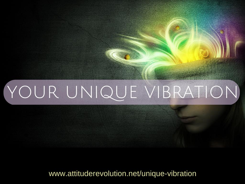 Your Unique Vibration ~ The Attitude Revolution